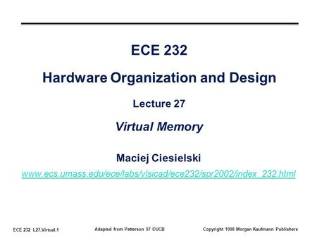 ECE 232 L27.Virtual.1 Adapted from Patterson 97 ©UCBCopyright 1998 Morgan Kaufmann Publishers ECE 232 Hardware Organization and Design Lecture 27 Virtual.