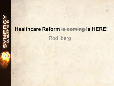 Healthcare Reform is coming is HERE! Rod Iberg. Introduction.