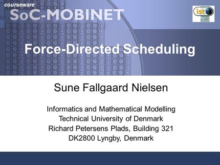 Courseware Force-Directed Scheduling Sune Fallgaard Nielsen Informatics and Mathematical Modelling Technical University of Denmark Richard Petersens Plads,