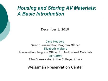 Housing and Storing AV Materials: A Basic Introduction Jane Hedberg Senior Preservation Program Officer Elizabeth Walters Preservation Program Officer.