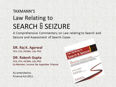TAXMANN'S Law Relating to SEARCH & SEIZURE A Comprehensive Commentary on Law relating to Search and Seizure and Assessment of Search Cases DR. Raj K. Agarwal.