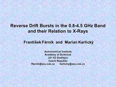 Reverse Drift Bursts in the 0.8-4.5 GHz Band and their Relation to X-Rays František Fárník and Marian Karlický Astronomical Institute Academy of Sciences.