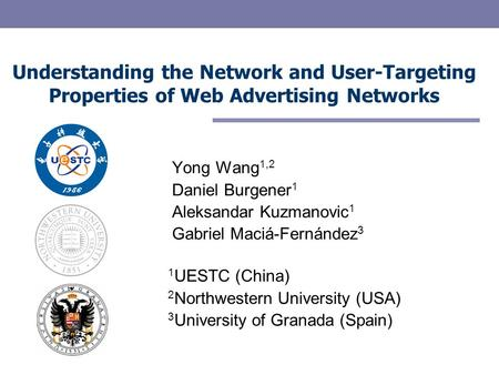 Understanding the Network and User-Targeting Properties of Web Advertising Networks Yong Wang 1,2 Daniel Burgener 1 Aleksandar Kuzmanovic 1 Gabriel Maciá-Fernández.