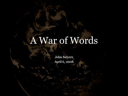 A War of Words John Salyers April 6, 2008. 1cor 9:20-22 To the Jews I became as a Jew, so that I might win Jews; to those who are under the Law, as under.