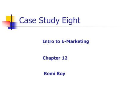 Case Study Eight Chapter 12 Remi Roy Intro to E-Marketing.
