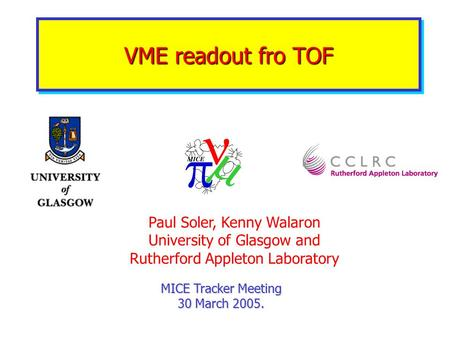 VME readout fro TOF MICE Tracker Meeting 30 March 2005. Paul Soler, Kenny Walaron University of Glasgow and Rutherford Appleton Laboratory.