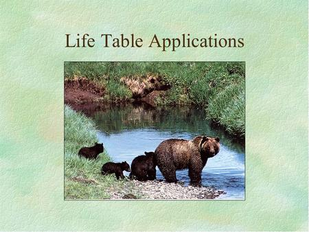 Life Table Applications. Population Sampling Problems –Where is the population? Does it have borders? –How much do you sample for population estimate?