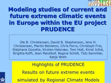 Modeling studies of current and future extreme climatic events in Europe within the EU project PRUDENCE Ole B. Christensen, David B. Stephenson, Jens H.