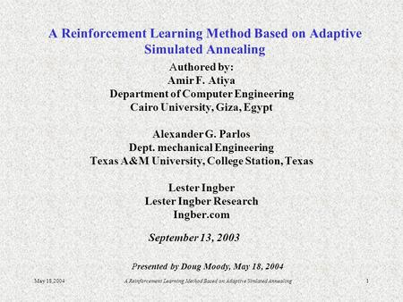May 18,2004A Reinforcement Learning Method Based on Adaptive Simlated Annealing1 A Reinforcement Learning Method Based on Adaptive Simulated Annealing.