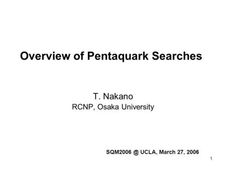 1 Overview of Pentaquark Searches T. Nakano RCNP, Osaka University UCLA, March 27, 2006.