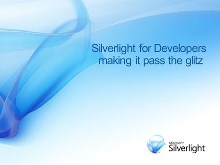 Silverlight for Developers making it pass the glitz.