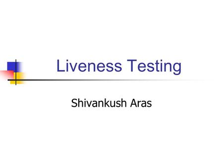 Liveness Testing Shivankush Aras. Threats to Biometric System Artificially created biometrics: e.g. image of a face or iris, lifted latent fingerprints,