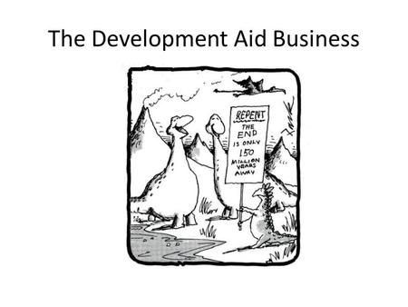 The Development Aid Business. There is an unprecedented resolve on the continent to turn away from the begging bowl and engage in new efforts to build.