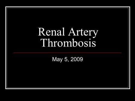 Renal Artery Thrombosis May 5, 2009. Outline Etiology Clinical Manifestations Differential Diagnosis Diagnosis Treatment Prognosis.