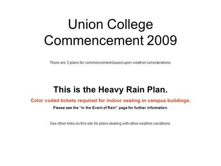 Union College Commencement 2009 There are 3 plans for commencement based upon weather considerations. This is the Heavy Rain Plan. Color coded tickets.