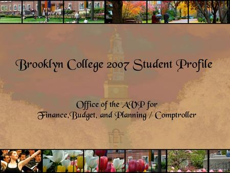 Brooklyn College 2007 Student Profile Office of the AVP for Finance,Budget, and Planning / Comptroller.