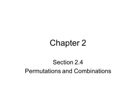 Chapter 2 Section 2.4 Permutations and Combinations.