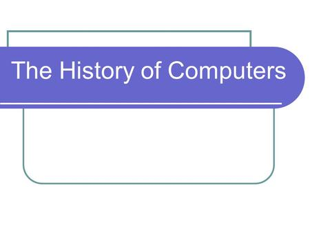 The History of Computers. History of computing calculating devices have been around for millennia (e.g., abacus ~3,000 B.C.) modern computing technology
