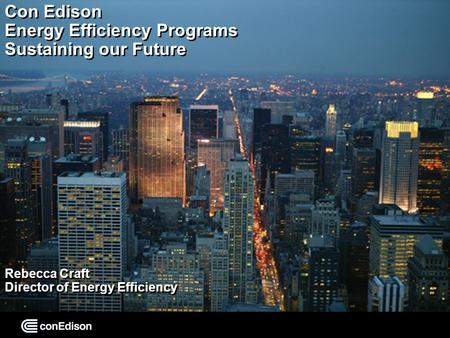 ON IT 1 Con Edison Energy Efficiency Programs Sustaining our Future Rebecca Craft Director of Energy Efficiency.