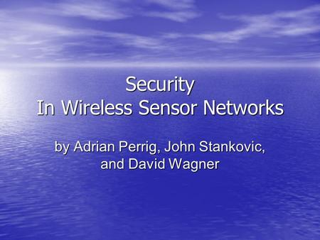 Security In Wireless Sensor Networks by Adrian Perrig, John Stankovic, and David Wagner.
