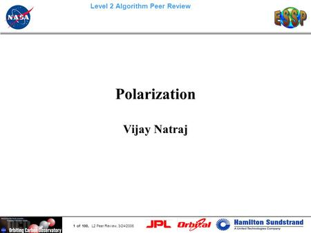 Page 1 1 of 100, L2 Peer Review, 3/24/2006 Level 2 Algorithm Peer Review Polarization Vijay Natraj.