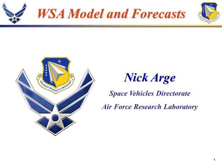 1 WSA Model and Forecasts Nick Arge Space Vehicles Directorate Air Force Research Laboratory.