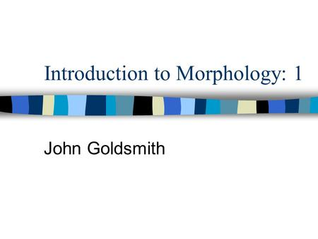 Introduction to Morphology: 1