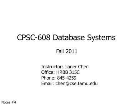 CPSC-608 Database Systems Fall 2011 Instructor: Jianer Chen Office: HRBB 315C Phone: 845-4259   Notes #4.