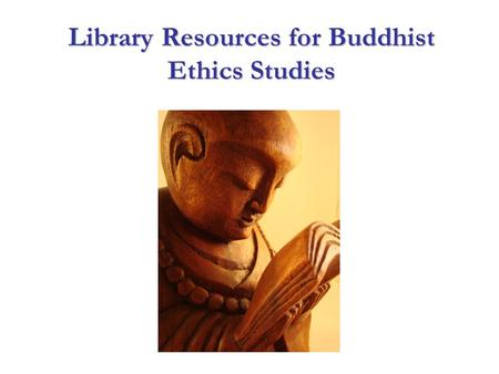 Library Resources for Buddhist Ethics Studies. Buddhist ethics: Conflicts and dilemmas in modern world Buddhism Ethics Involves different subject areas:
