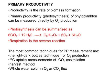 PRIMARY PRODUCTIVITY Productivity is the rate of biomass formation Primary productivity (photosynthesis) of phytoplankton can be measured directly by O.