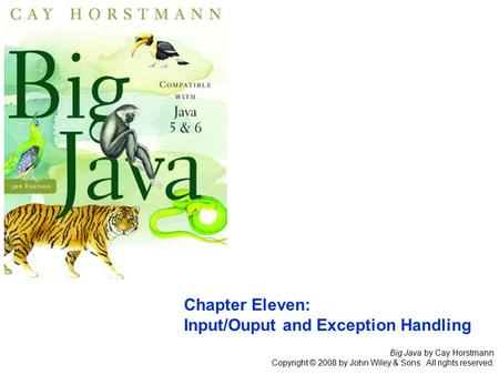 Big Java by Cay Horstmann Copyright © 2008 by John Wiley & Sons. All rights reserved. Chapter Eleven: Input/Ouput and Exception Handling.