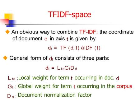 TFIDF-space  An obvious way to combine TF-IDF: the coordinate of document in axis is given by  General form of consists of three parts: Local weight.