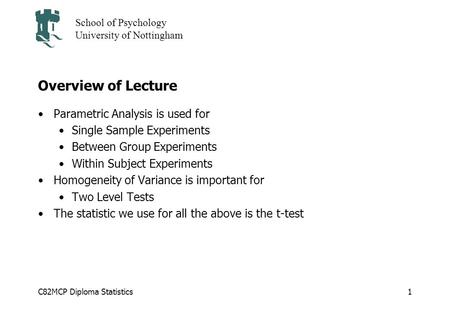C82MCP Diploma Statistics School of Psychology University of Nottingham 1 Overview of Lecture Parametric Analysis is used for Single Sample Experiments.