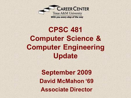 CPSC 481 Computer Science & Computer Engineering Update September 2009 David McMahon '69 Associate Director.