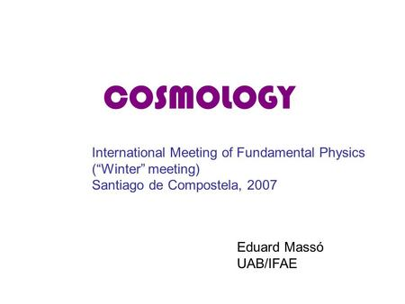 COSMOLOGY International Meeting of Fundamental Physics