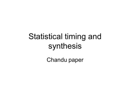 Statistical timing and synthesis Chandu paper. Canonical form Compute max(A,B) = C in canonical form (assuming  X i independent)
