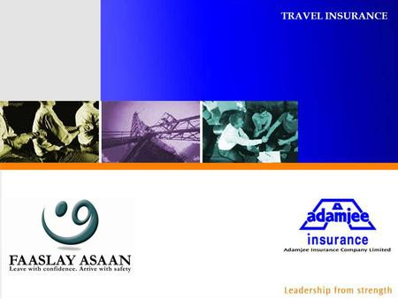 TRAVEL INSURANCE. Introduction Leadership from strength At Adamjee Insurance we believe that customer safety is very important. We recognize the importance.