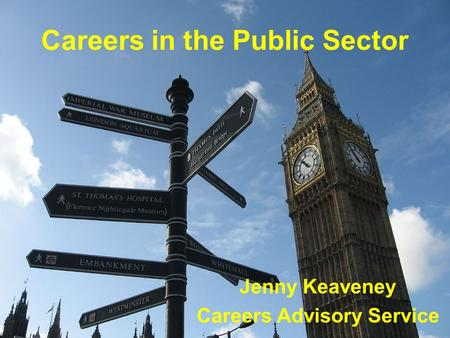 Careers in the Public Sector Jenny Keaveney Careers Advisory Service.