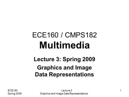 Lecture 3: Spring 2009 Graphics and Image Data Representations