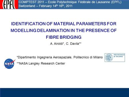 IDENTIFICATION OF MATERIAL PARAMETERS FOR MODELLING DELAMINATION IN THE PRESENCE OF FIBRE BRIDGING A. Airoldi*, C. Davila** *Dipartimento Ingegneria Aerospaziale,