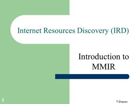 T.Sharon 1 Internet Resources Discovery (IRD) Introduction to MMIR.