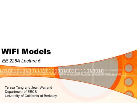 WiFi Models EE 228A Lecture 5 Teresa Tung and Jean Walrand Department of EECS University of California at Berkeley.