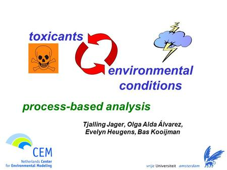 Environmental conditions Tjalling Jager, Olga Alda Álvarez, Evelyn Heugens, Bas Kooijman toxicants process-based analysis.