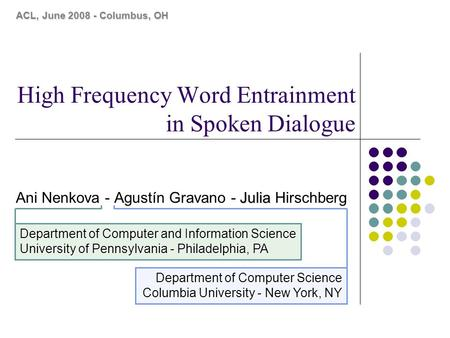 High Frequency Word Entrainment in Spoken Dialogue ACL, June 2008 - Columbus, OH Department of Computer and Information Science University of Pennsylvania.