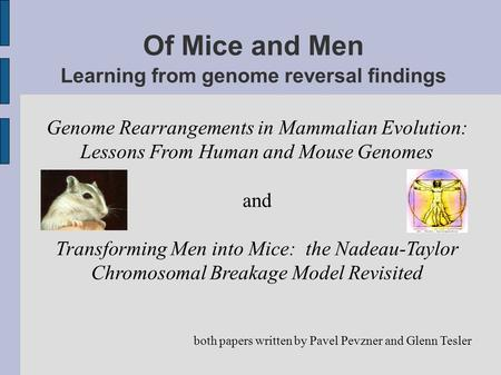 Of Mice and Men Learning from genome reversal findings Genome Rearrangements in Mammalian Evolution: Lessons From Human and Mouse Genomes and Transforming.