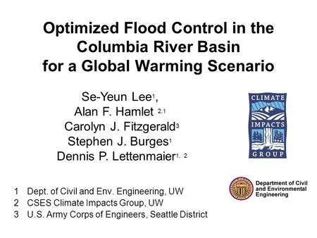 Optimized Flood Control in the Columbia River Basin for a Global Warming Scenario 1Dept. of Civil and Env. Engineering, UW 2CSES Climate Impacts Group,