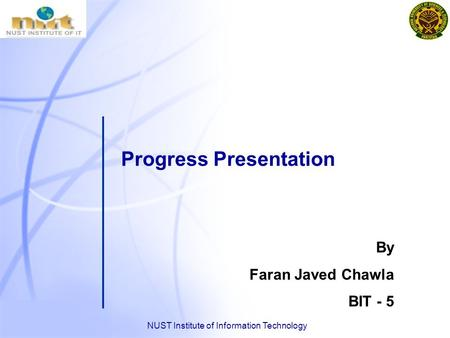 NUST Institute of Information Technology Progress Presentation By Faran Javed Chawla BIT - 5.