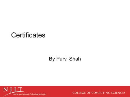 Certificates By Purvi Shah. What is a Certificate A certificate is basically a digitally signed statement from one entity (person, company, etc.), saying.