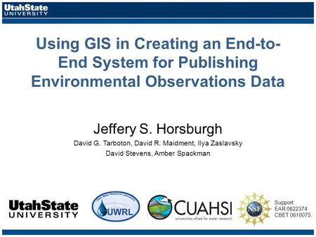 Using GIS in Creating an End-to- End System for Publishing Environmental Observations Data Jeffery S. Horsburgh David G. Tarboton, David R. Maidment, Ilya.