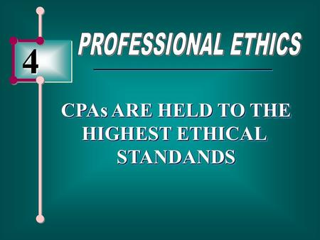 4 CPAs ARE HELD TO THE HIGHEST ETHICAL STANDANDS CPAs ARE HELD TO THE HIGHEST ETHICAL STANDANDS.